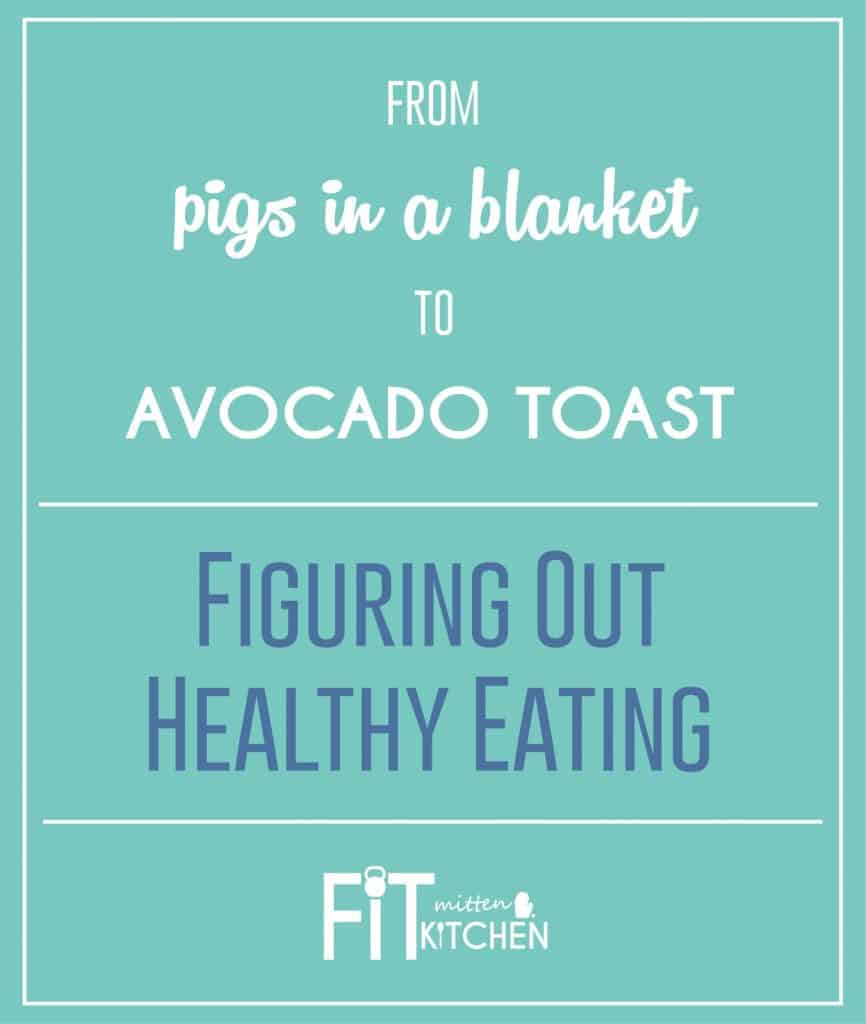 From pigs in a blanket, to avocado toast... figuring out healthy eating. [Fit Mitten Kitchen]