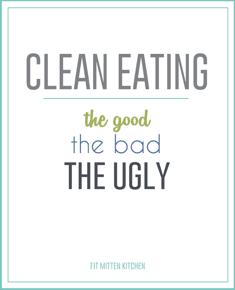 """Clean eating"" can be a wonderful notion for someone wanting to live a healthier lifestyle. But speaking from experience, let's look at the good, the bad, and even the ugly that can potentially come with adopting this idea."