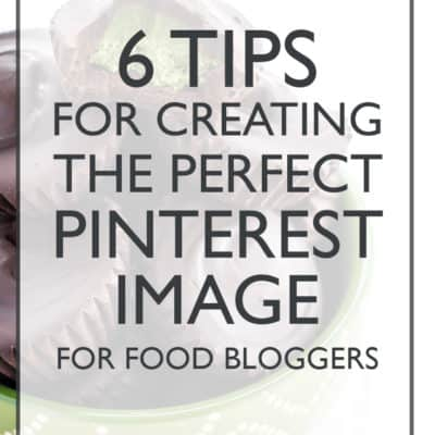 6 Tips for Creating the Perfect Pinterest Image [ for Food Bloggers ]