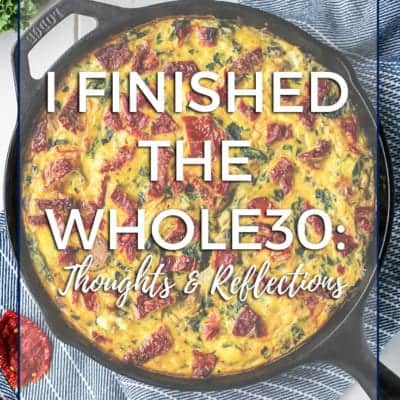 I finished the Whole30: honest thoughts and reflections