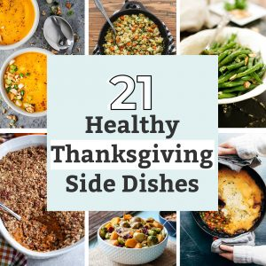 A roundup photo collage of 21 healthy Thanksgiving side dishes
